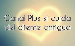 Canal Plus sí cuida del cliente antiguo