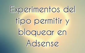 Experimentos del tipo permitir y bloquear en Adsense