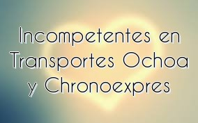 Incompetentes en Transportes Ochoa y Chronoexpres