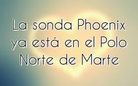 La sonda Phoenix ya está en el Polo Norte de Marte