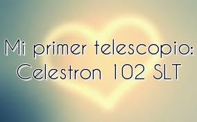 Mi primer telescopio: Celestron 102 SLT