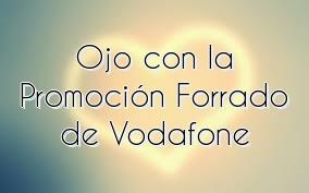 Ojo con la Promoción Forrado de Vodafone