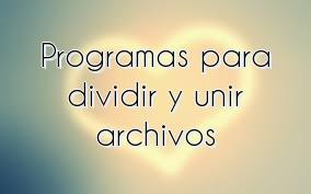 Programas para dividir y unir archivos